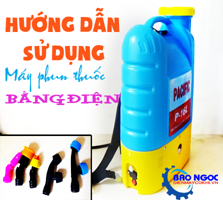 Giới thiệu hướng dẫn cách sử dụng máy phun thuốc trừ sâu bằng điện