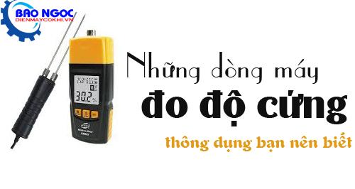 Những dòng máy đo độ cứng thông dụng bạn nên biết